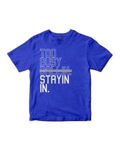 Too Busy Stayin In Kids Royal Blue T-Shirt