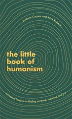 The Little Book of Humanism: Universal lessons on finding purpose, meaning and joy