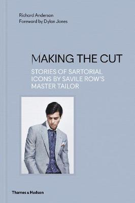 Making the Cut: Stories of Sartorial Icons by Savile Row's Master Tailor
