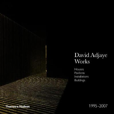 David Adjaye - Works: Houses, Pavilions, Installations, Buildings, 1995-2007