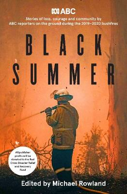 Black Summer: Stories of loss, courage and community from the 2019-2020 bushfires