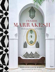 Inside Marrakesh: Enchanting Homes and Gardens