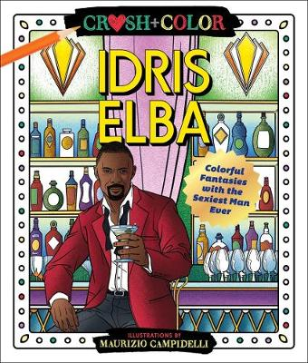 Crush and Color: Idris Elba: Colorful Fantasies with the Sexiest Man Ever
