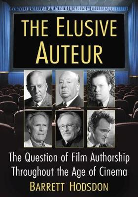 The Elusive Auteur: The Question of Film Authorship Throughout the Age of Cinema