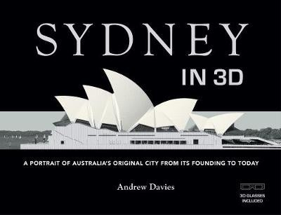 Sydney in 3D: A Portrait of Australia's Original City from its Founding to Today