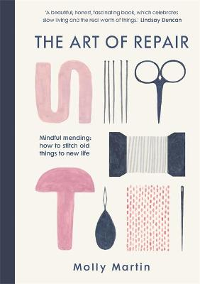 The Art of Repair: Mindful mending: how to stitch old things to new life