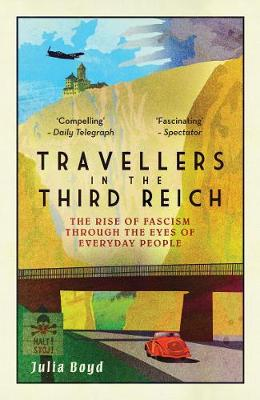 Travellers in the Third Reich: The Rise of Fascism Seen Through the Eyes of Everyday People