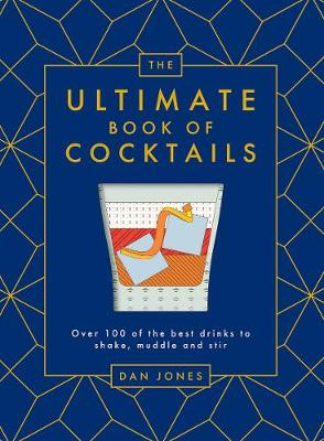 The Ultimate Book of Cocktails: Over 100 of the Best Drinks to Shake, Muddle and Stir