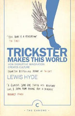 Trickster Makes This World: How Disruptive Imagination Creates Culture.