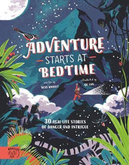 Adventure Starts at Bedtime: 30 real-life stories of danger and intrigue
