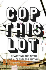 Cop This Lot: rewriting the myth of a classless nation