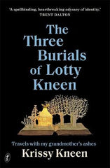 The Three Burials of Lotty Kneen: Travels with My Grandmother's Ashes
