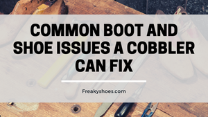 Common Boot And Shoe Issues A Cobbler Can Fix