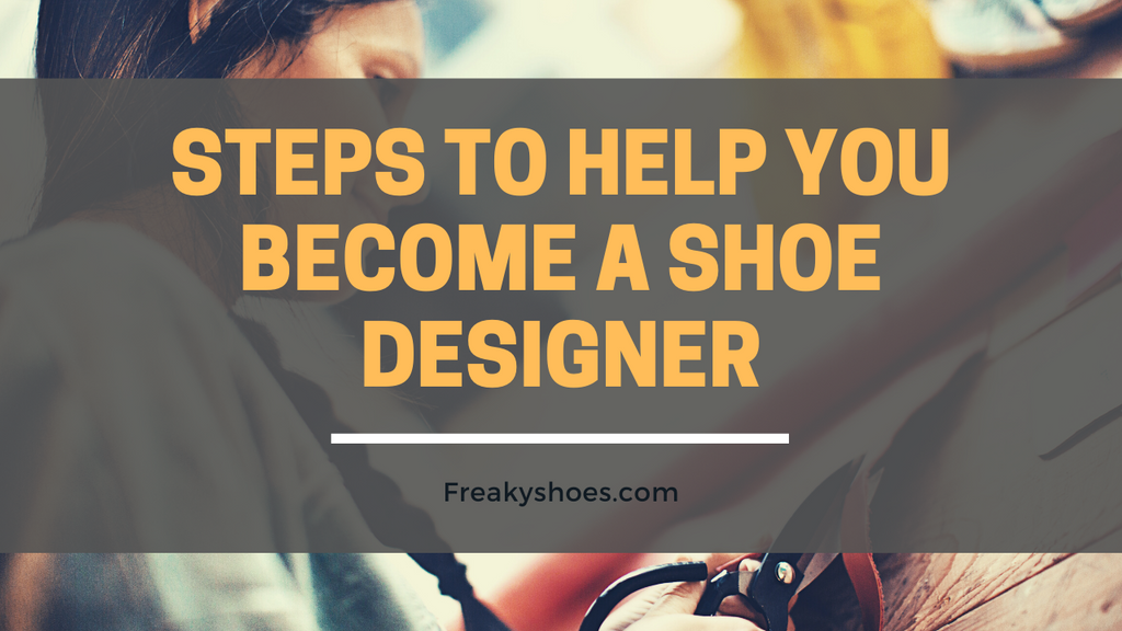 10 STEPS TO HELP YOU BECOME A SHOE DESIGNER