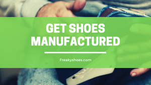 10 KEY STEPS TO GET SHOES MANUFACTURED