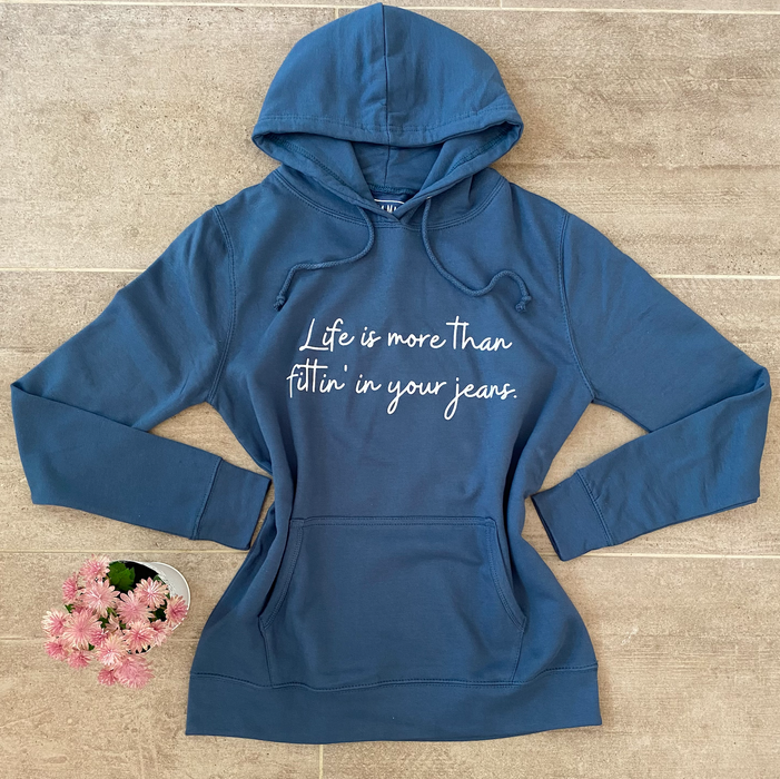 'Life Is More Than Just Fittin' In Your Jeans' Hoody