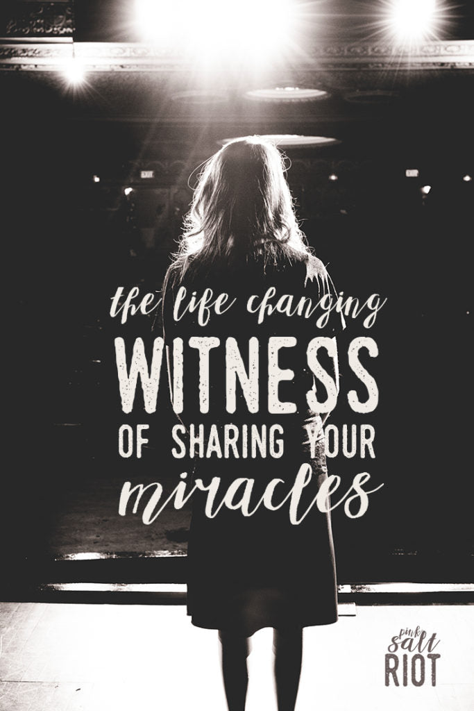 Pink Salt Riot Blog // The Life Changing Witness of Sharing Your Miracles