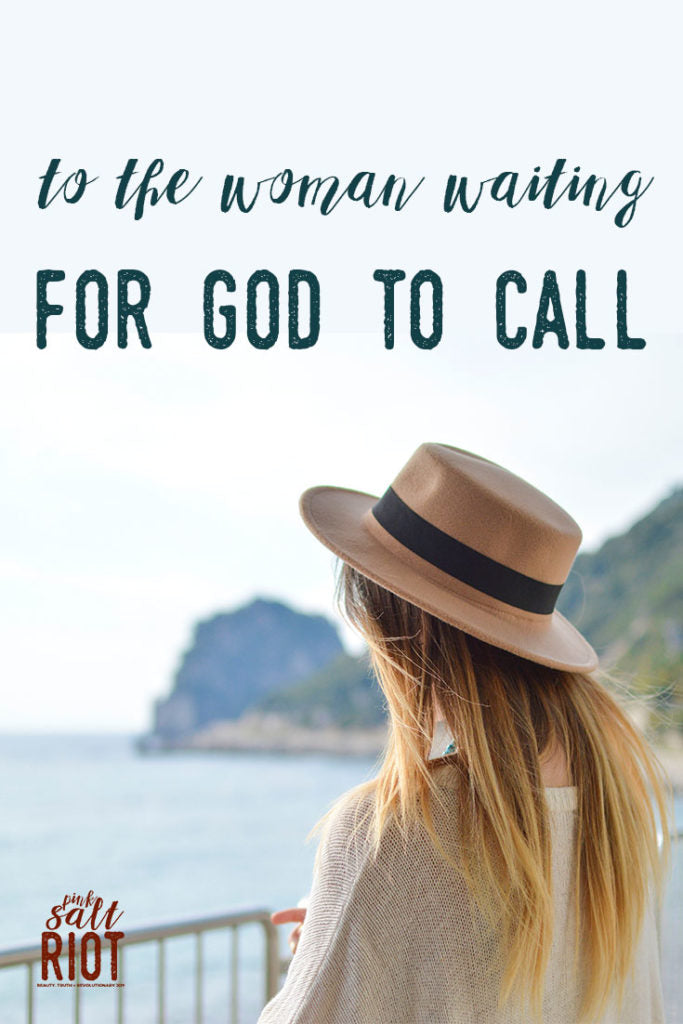 Pink Salt Riot Blog // To the Woman Waiting for God to Call