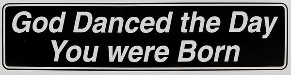"""God Danced the Day You Were Born"" Bumper Sticker, Available in 3 Colors, Size 11-1/2"" x 3"" - Style #ST41"