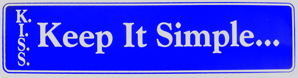 "K.I.S.S ""Keep It Simple"" Bumper Sticker, Available in 3 Colors, Size 11-1/2"" x 3"" - Style #ST67"
