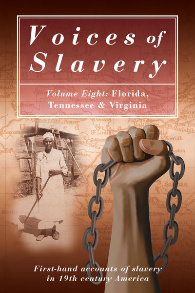 Voices of Slavery Vol 8 - Florida, Tennessee & Virginia