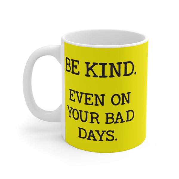Be Kind. Even on your bad days.