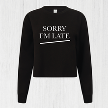 Load image into Gallery viewer, Sorry I'm Late Cropped Sweatshirt
