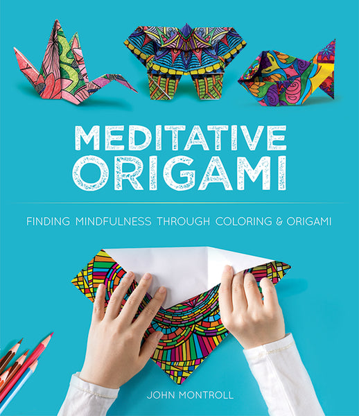 Meditative Origami Finding Mindfulness Through Coloring And Origami