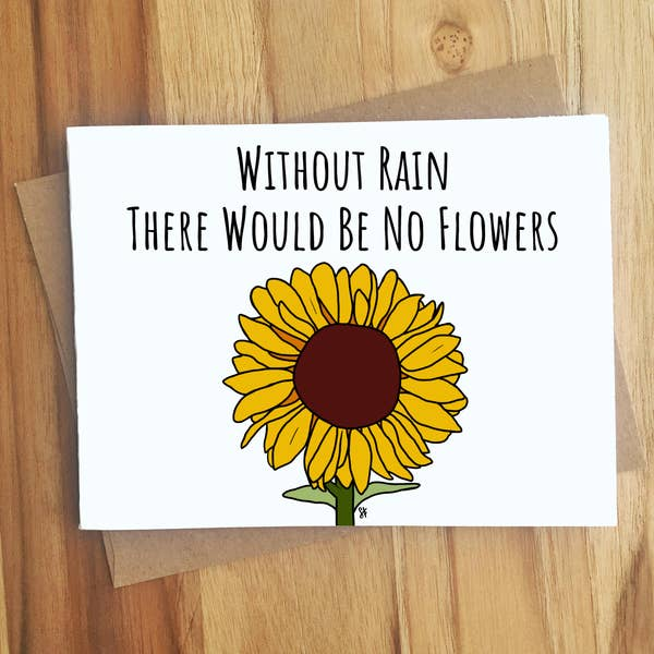 Without Rain There Would Be No Flowers