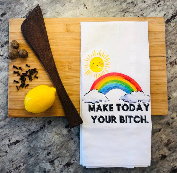 Make Today Your Bitch Tea Towel