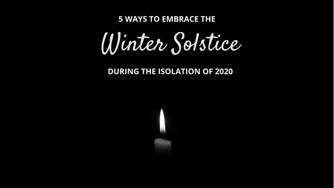 5 Ways to Embrace the Winter Solstice During the Isolation of 2020