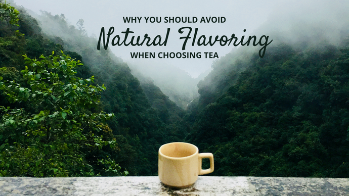 The Problem With Natural Flavoring in Teas