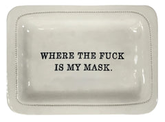 Where The Fu*k Is My Mask Dish