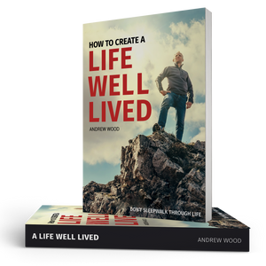 How to Create a Life Well-Lived by Andrew Wood