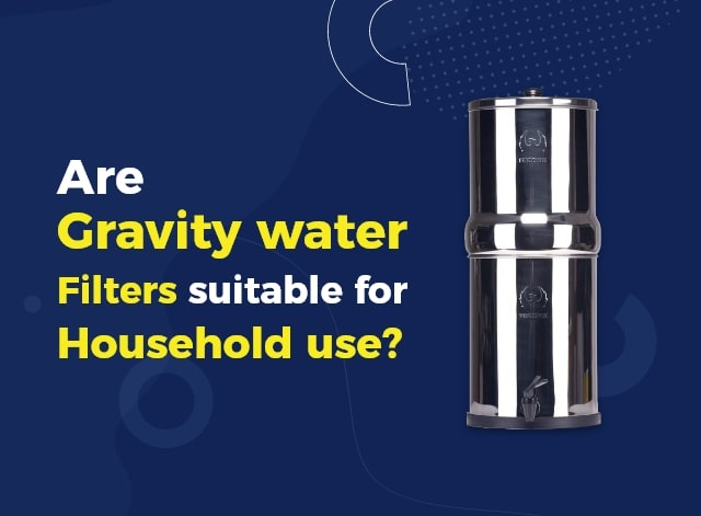 Gravity Water Filter for Home: Are Gravity Water Filter Suitable for Household use?