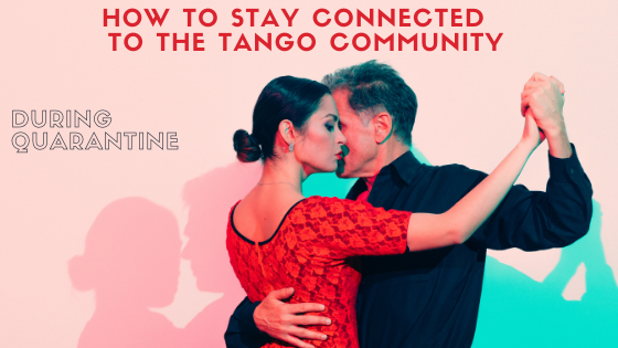 How to Stay Connected & Support the Tango Community During Quarantine