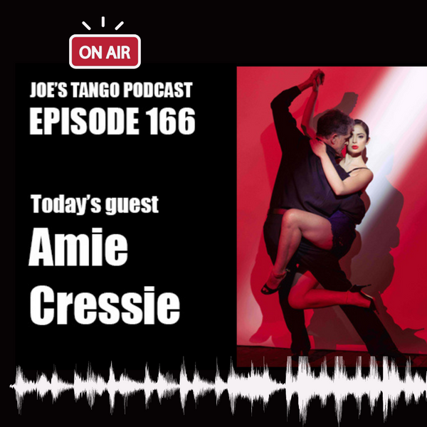 Joe's Tango Podcast with guest Amie Cressie