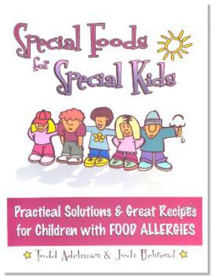 Special Foods for Special Kids: Practical Solutions and Great Recipes for Children