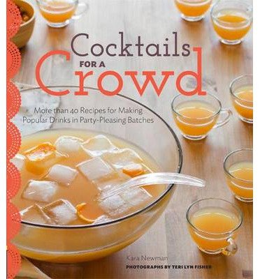 Cocktails for a Crowd by Kara Newman