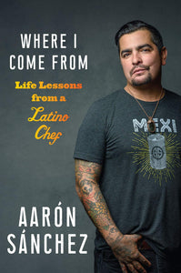 Where I Come From by Aaron Sanchez