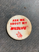 "Ask Me About My ""Wildlife"" Pin"