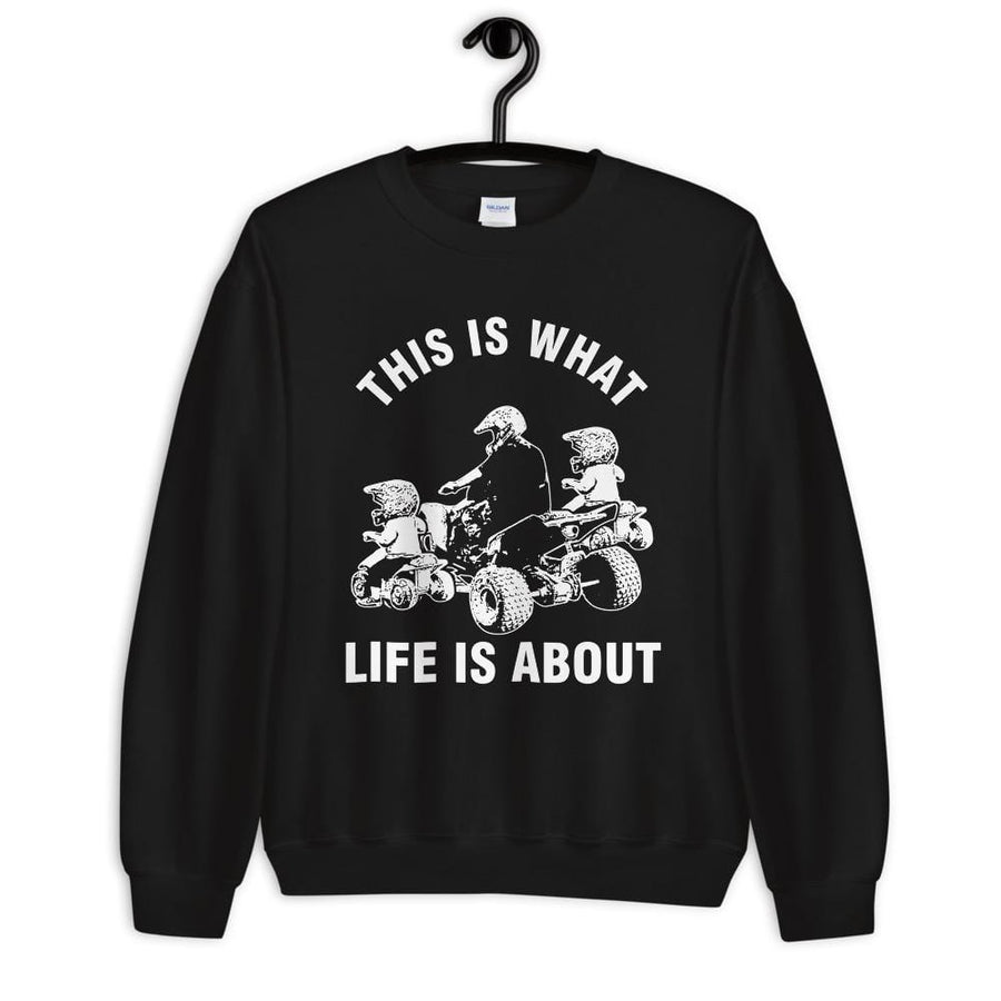 This Is What Life Is About Quad Father Two Children ATV Unisex Sweatshirt