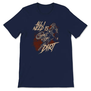 All I Need Is Dirt Motocross Unisex Premium T-Shirt