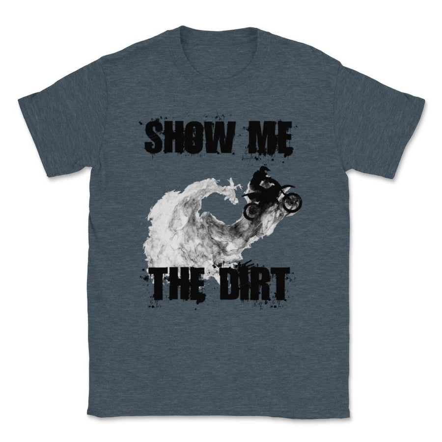 Show Me The Dirt Motocross Dirt Bike Unisex T-Shirt