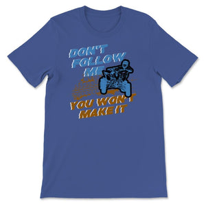 Don't Follow Me Quad ATV Unisex Premium T-Shirt