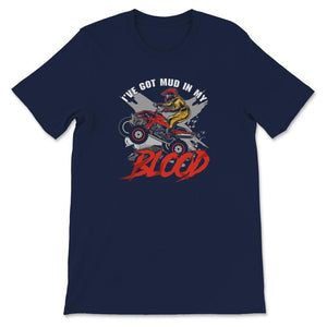 I've Got Mud In My Blood Quad ATV Unisex Premium T-Shirt