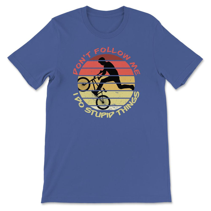 Don't Follow Me I Do Stupid Things BMX Unisex Premium T-Shirt
