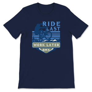 Ride Last Work Later BMX Unisex Premium T-Shirt