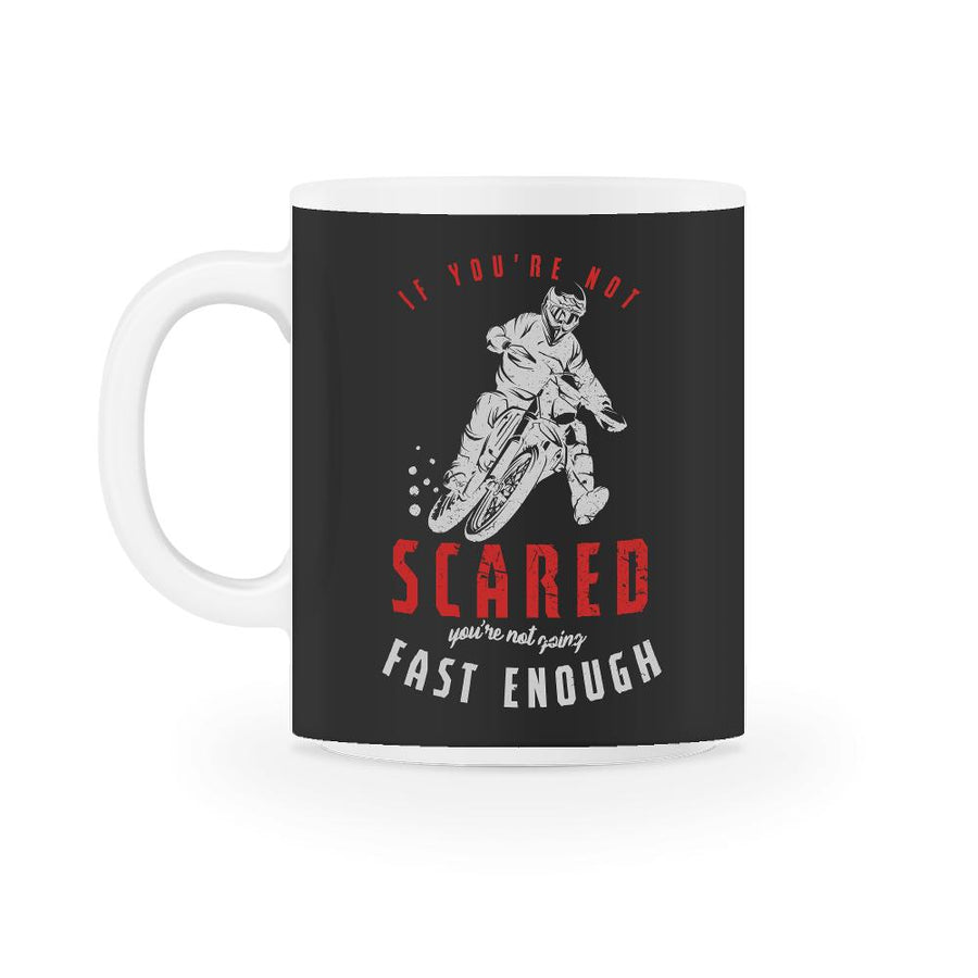 If You're Not Scared Motocross Mug