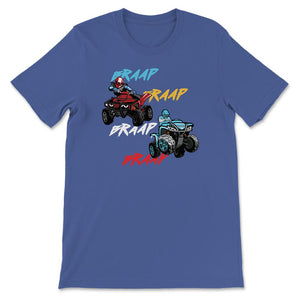 Braap Quad ATV Unisex Premium T-Shirt